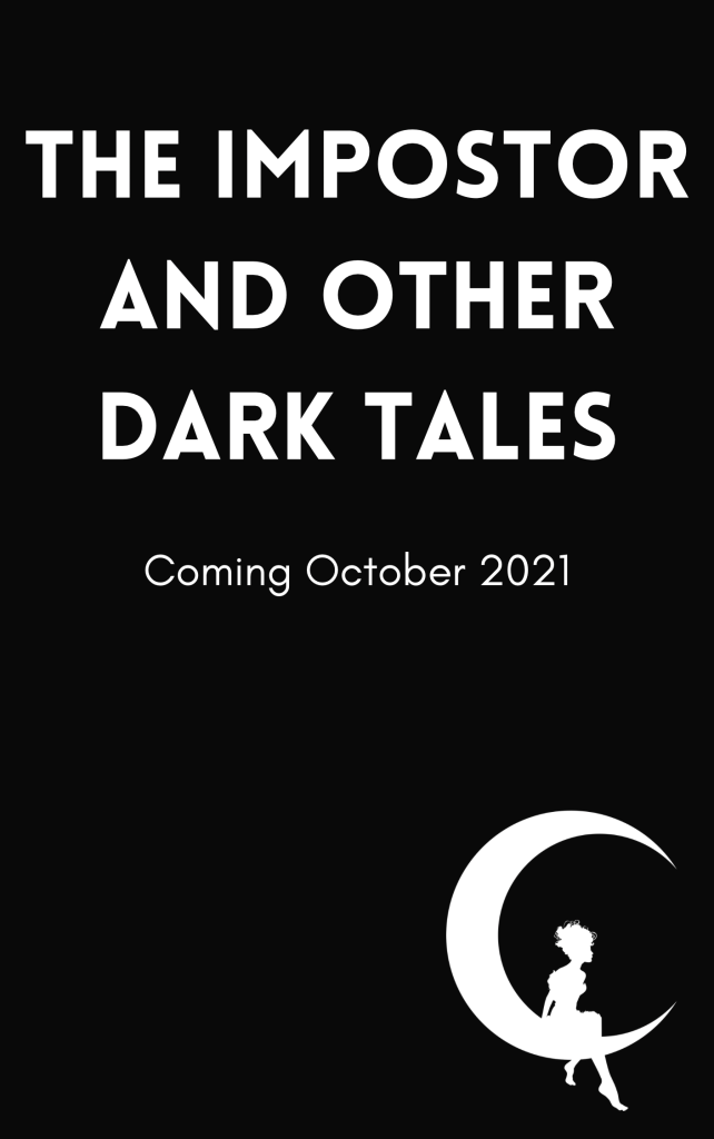 The Impostor and Other Dark Tales. Coming October 2021.